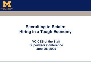 Recruiting to Retain:  Hiring in a Tough Economy