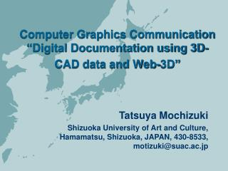 "Computer Graphics Communication ""Digital Documentation using 3D-CAD data and Web-3D"""