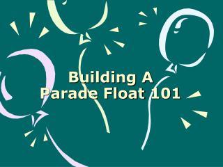Building A Parade Float 101