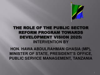 THE ROLE OF THE PUBLIC SECTOR REFORM PROGRAM TOWARDS DEVELOPMENT VISION 2025: INTERVENTION BY  HON. HAWA ABDULRAHMAN GHA
