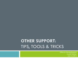 Other Support :  Tips, Tools & Tricks