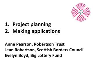 Project planning Making applications  Anne Pearson, Robertson Trust