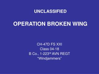 UNCLASSIFIED OPERATION BROKEN WING