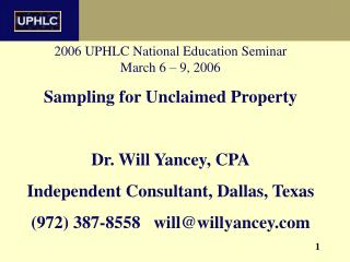 2006 UPHLC National Education Seminar  March 6 – 9, 2006 Sampling for Unclaimed Property