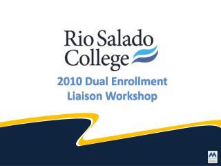 2010 Dual Enrollment  Liaison Workshop