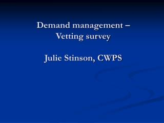 Demand management – Vetting survey Julie Stinson, CWPS