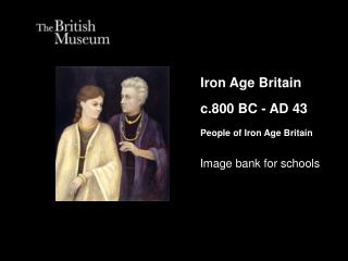 Iron Age Britain c.800 BC - AD 43 People of Iron Age Britain
