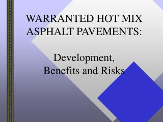 WARRANTED HOT MIX ASPHALT PAVEMENTS: Development, Benefits and Risks