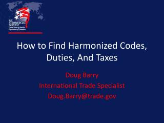 How to Find Harmonized Codes, Duties, And Taxes