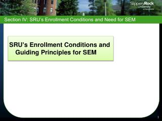Section IV: SRU's Enrollment Conditions and Need for SEM