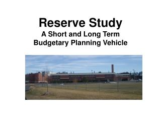 Reserve Study A Short and Long Term Budgetary Planning Vehicle