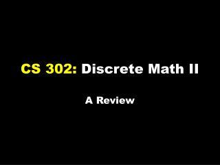 CS 302: Discrete Math II