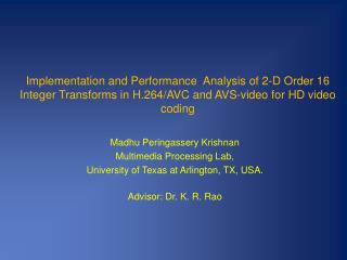 Madhu Peringassery Krishnan Multimedia Processing Lab,  University of Texas at Arlington, TX, USA.