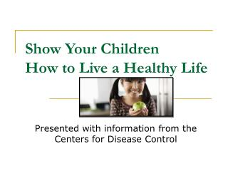 Show Your Children  How to Live a Healthy Life