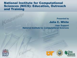 National Institute for Computational Sciences (NICS): Education, Outreach  and Training