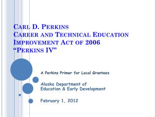 "Carl D. Perkins Career and Technical Education Improvement Act of 2006 ""Perkins IV"""
