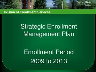 Strategic Enrollment Management Plan   Enrollment Period  2009 to 2013