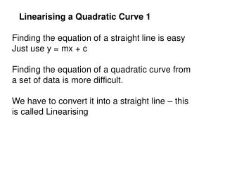Finding the equation of a straight line is easy Just use y = mx + c