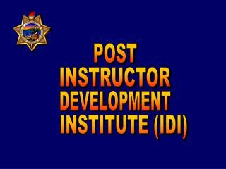 POST INSTRUCTOR DEVELOPMENT INSTITUTE