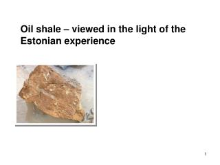 O il shale – viewed in the light of the Estonian experience