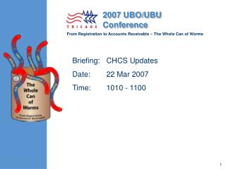Briefing:	CHCS Updates  Date:	22 Mar 2007 Time:	1010 - 1100
