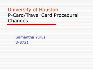 University of Houston P-Card/Travel Card Procedural Changes