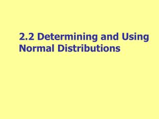 2.2 Determining and Using Normal Distributions
