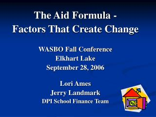 The Aid Formula -  Factors That Create Change WASBO Fall Conference Elkhart Lake
