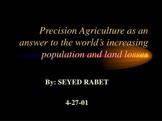 Precision Agriculture as an answer to the world's increasing population and land losses