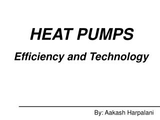 HEAT PUMPS Efficiency and Technology