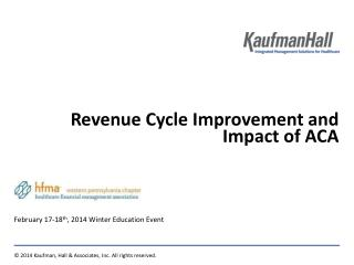 Revenue Cycle  Improvement and  Impact of  ACA