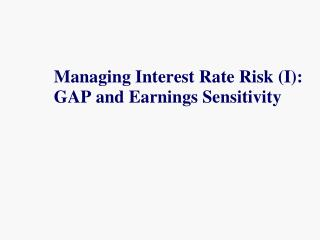 Managing Interest Rate Risk (I): GAP and Earnings Sensitivity