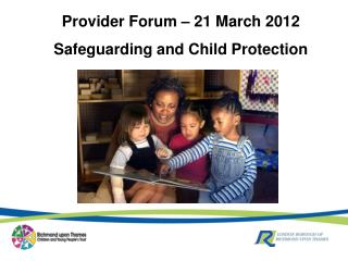 Provider Forum – 21 March 2012 Safeguarding and Child Protection