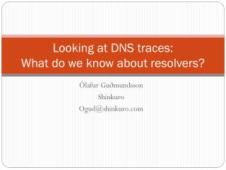 Looking at DNS traces:  What do we know about resolvers?