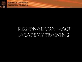 REGIONAL CONTRACT ACADEMY TRAINING