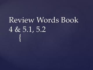 Review Words Book 4 & 5.1, 5.2