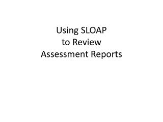 Using SLOAP to Review Assessment Reports