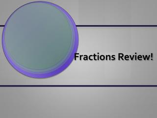 Fractions Review!