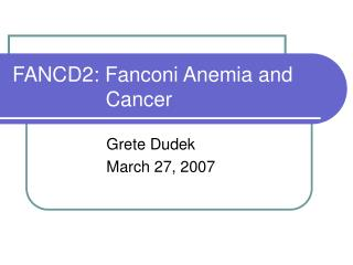 FANCD2: Fanconi Anemia and     Cancer