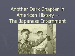 Another Dark Chapter in American History � The Japanese Internment