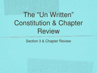 The  � Un Written �  Constitution & Chapter Review