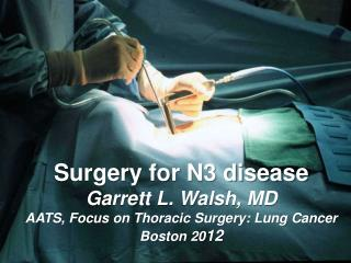 Surgery for N3 disease Garrett L. Walsh, MD