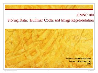 CMSC 100 Storing Data:  Huffman Codes and Image Representation