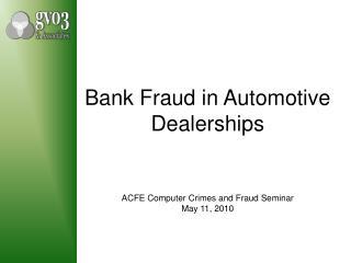Bank Fraud in Automotive Dealerships