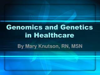 Genomics and Genetics in Healthcare
