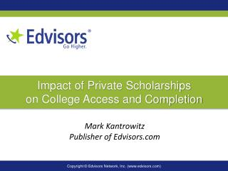 Impact of Private Scholarships  on College Access and Completion