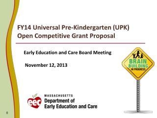 FY14 Universal Pre-Kindergarten (UPK)  Open Competitive Grant Proposal