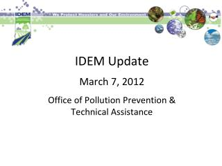 IDEM Update March 7, 2012 Office of Pollution Prevention &  Technical Assistance