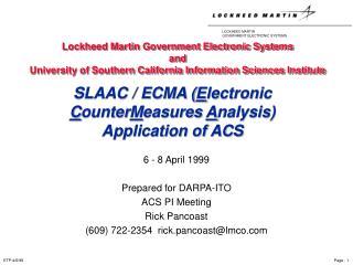 6 - 8 April 1999 Prepared for DARPA-ITO  ACS PI Meeting Rick Pancoast