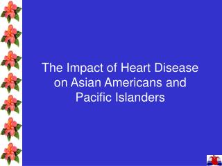 The Impact of Heart Disease on Asian Americans and Pacific Islanders